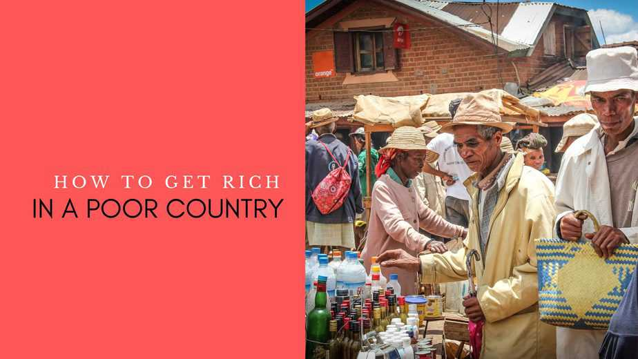 Get rich in a poor country
